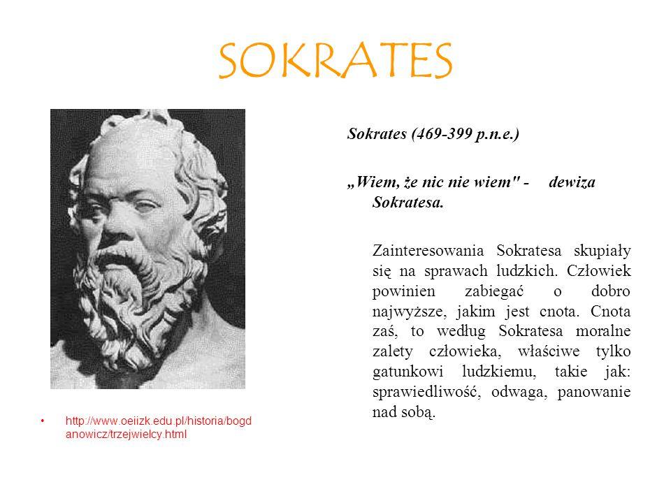 """SOKRATES http://www.oeiizk.edu.pl/historia/bogd anowicz/trzejwielcy.html Sokrates (469-399 p.n.e.) """"Wiem, że nic nie wiem - dewiza Sokratesa."""