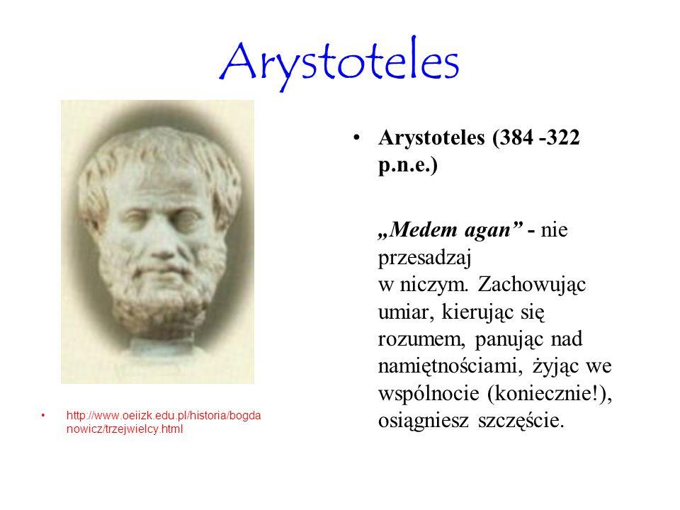 """Arystoteles http://www.oeiizk.edu.pl/historia/bogda nowicz/trzejwielcy.html Arystoteles (384 -322 p.n.e.) """"Medem agan"""" - nie przesadzaj w niczym. Zach"""