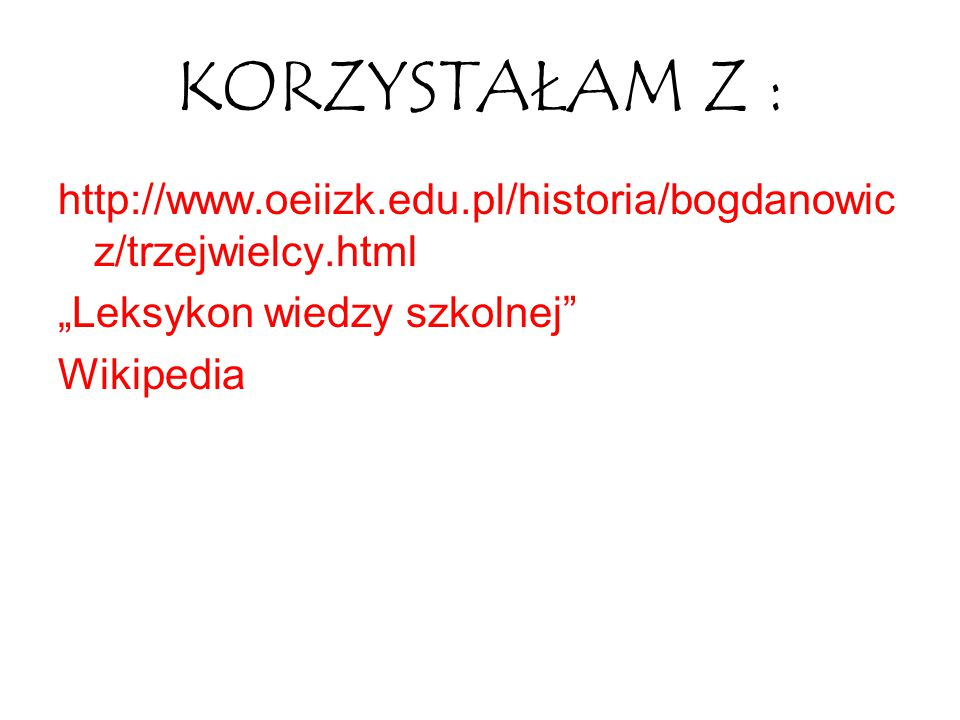 """KORZYSTAŁAM Z : http://www.oeiizk.edu.pl/historia/bogdanowic z/trzejwielcy.html  """"Leksykon wiedzy szkolnej Wikipedia"""