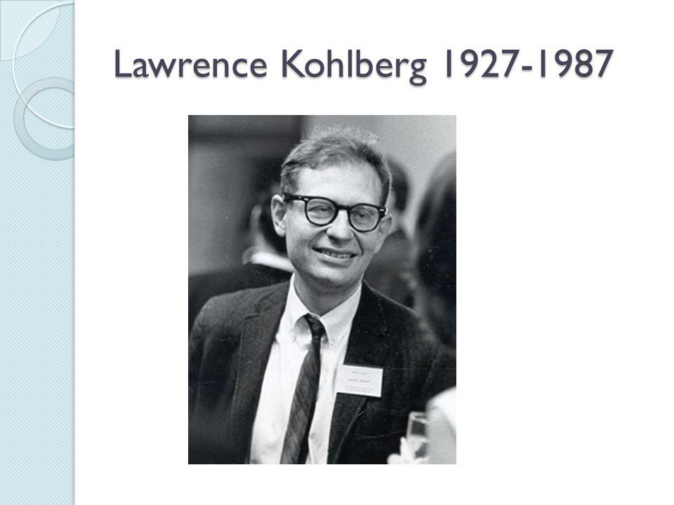 Lawrence Kohlberg 1927-1987