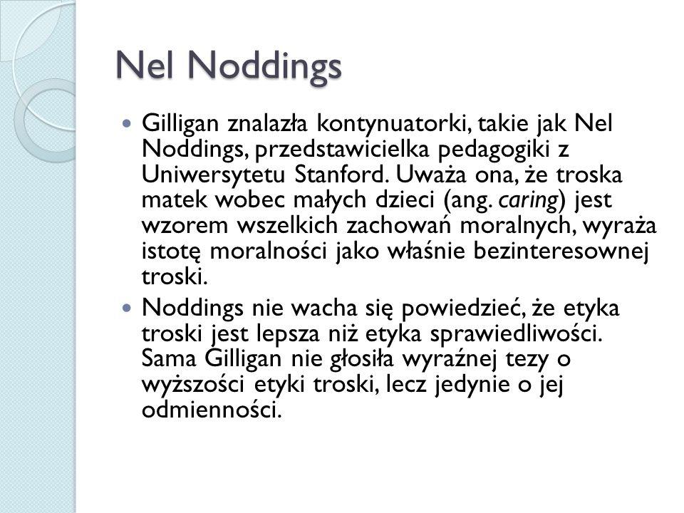 Nel Noddings Gilligan znalazła kontynuatorki, takie jak Nel Noddings, przedstawicielka pedagogiki z Uniwersytetu Stanford.