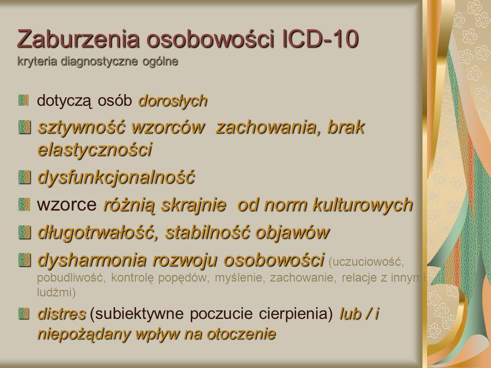 Zaburzenia osobowości ICD-10 kryteria diagnostyczne ogólne dorosłych dotyczą osób dorosłych sztywność wzorców zachowania, brak elastyczności dysfunkcj