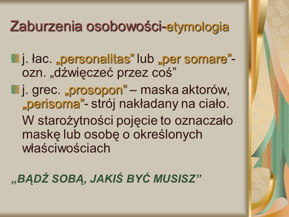 """Zaburzenia osobowości- etymologia """"personalitas"""" """"per somare"""" j. łac. """"personalitas"""" lub """"per somare""""- ozn. """"dźwięczeć przez coś"""" """"prosopon"""" """"perisoma"""