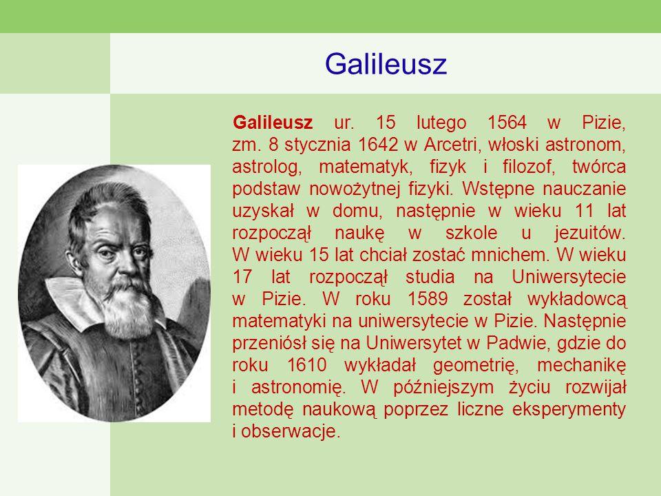 Galileusz Galileusz ur.15 lutego 1564 w Pizie, zm.
