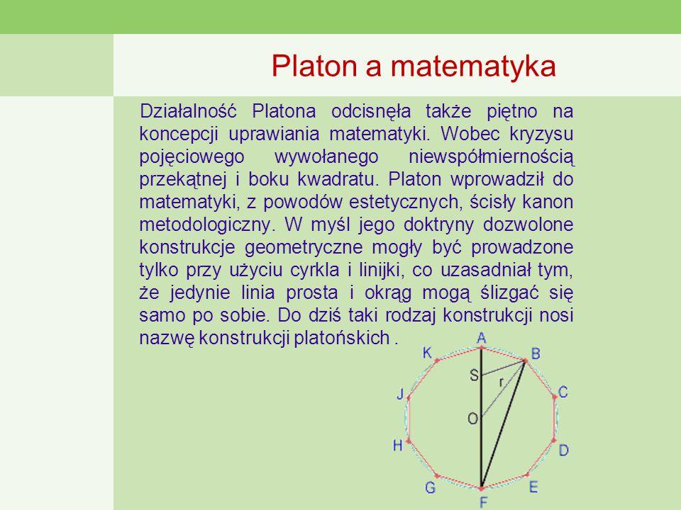 Platon a matematyka Działalność Platona odcisnęła także piętno na koncepcji uprawiania matematyki.