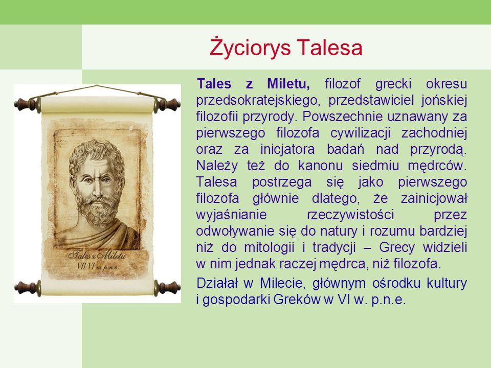 Życiorys Talesa Tales z Miletu, filozof grecki okresu przedsokratejskiego, przedstawiciel jońskiej filozofii przyrody.