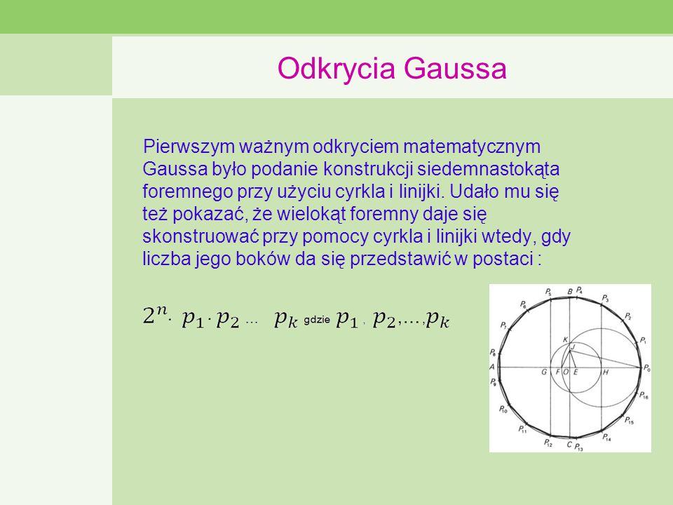 Odkrycia Gaussa Pierwszym ważnym odkryciem matematycznym Gaussa było podanie konstrukcji siedemnastokąta foremnego przy użyciu cyrkla i linijki.