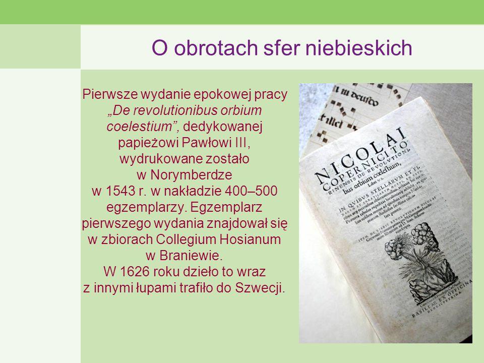 """O obrotach sfer niebieskich Pierwsze wydanie epokowej pracy """"De revolutionibus orbium coelestium , dedykowanej papieżowi Pawłowi III, wydrukowane zostało w Norymberdze w 1543 r."""