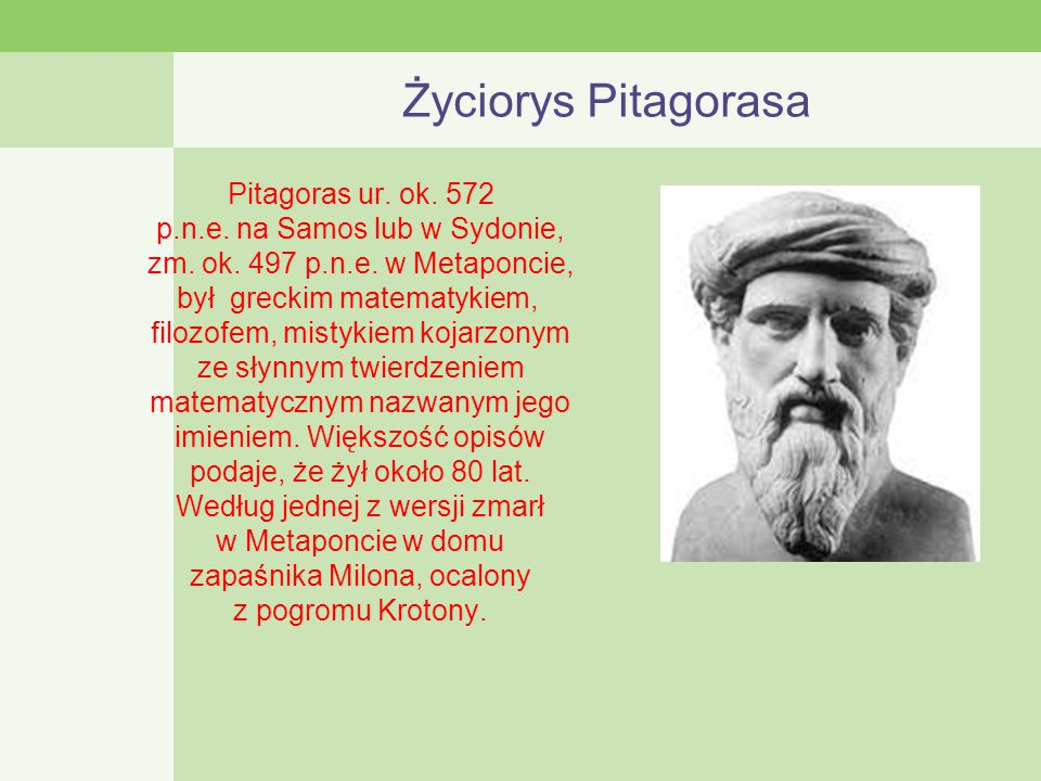 Życiorys Pitagorasa Pitagoras ur.ok. 572 p.n.e. na Samos lub w Sydonie, zm.