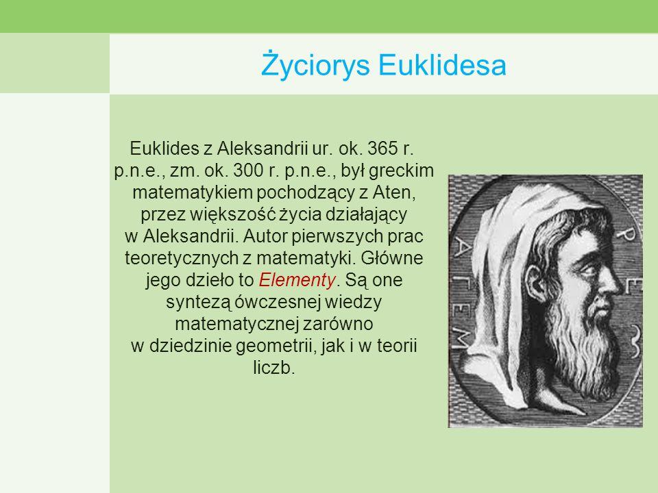 Życiorys Euklidesa Euklides z Aleksandrii ur.ok. 365 r.