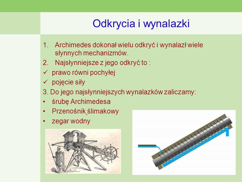 Odkrycia i wynalazki 1.Archimedes dokonał wielu odkryć i wynalazł wiele słynnych mechanizmów.