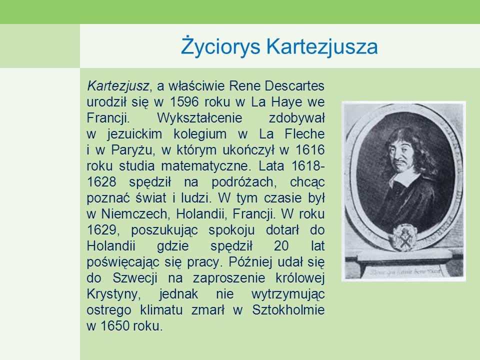 Życiorys Kartezjusza Kartezjusz, a właściwie Rene Descartes urodził się w 1596 roku w La Haye we Francji.