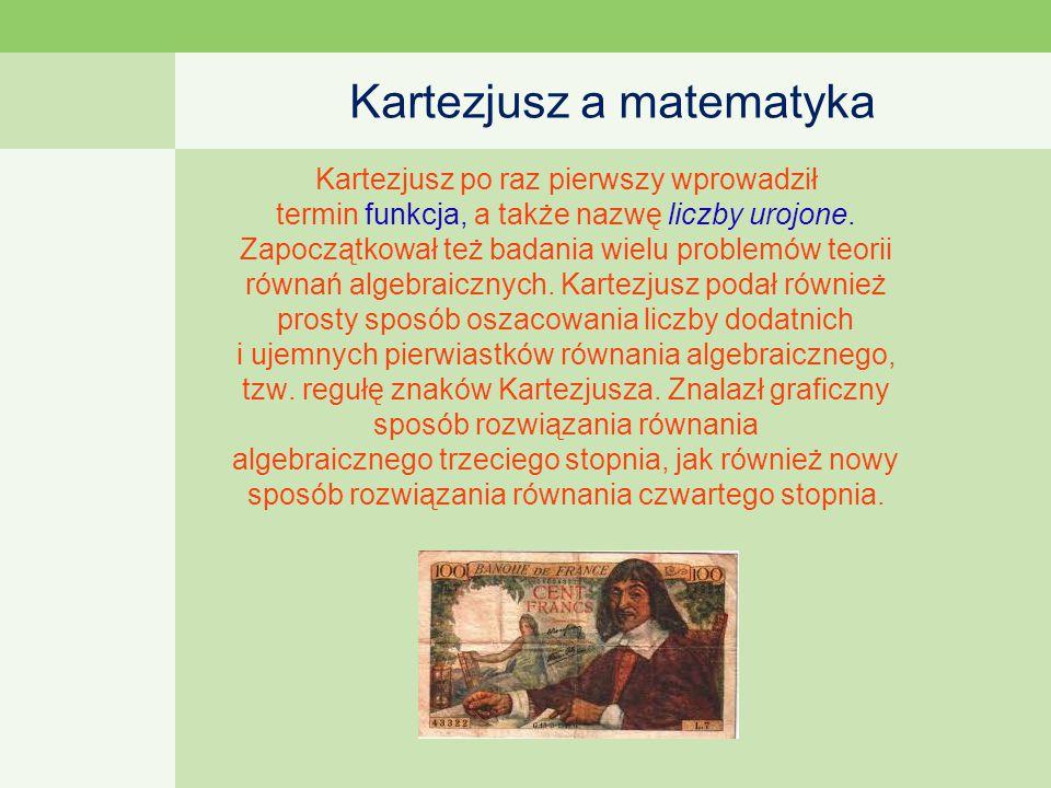 Kartezjusz a matematyka Kartezjusz po raz pierwszy wprowadził termin funkcja, a także nazwę liczby urojone.