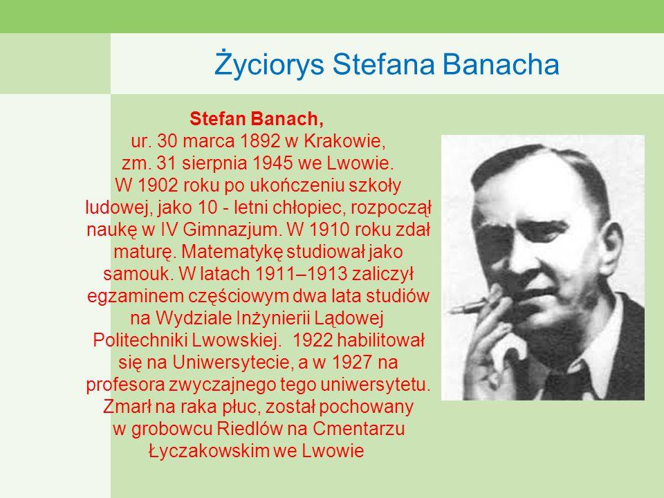Życiorys Stefana Banacha Stefan Banach, ur.30 marca 1892 w Krakowie, zm.