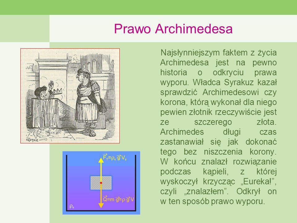Prawo Archimedesa Najsłynniejszym faktem z życia Archimedesa jest na pewno historia o odkryciu prawa wyporu.
