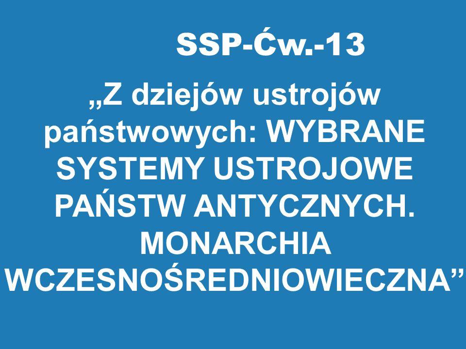 """SSP-Ćw.-13 """"Z dziejów ustrojów państwowych: WYBRANE SYSTEMY USTROJOWE PAŃSTW ANTYCZNYCH. MONARCHIA WCZESNOŚREDNIOWIECZNA"""""""
