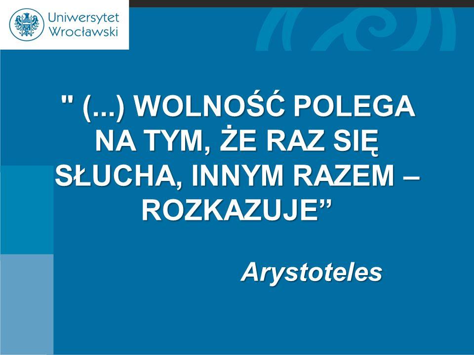 (...) WOLNOŚĆ POLEGA NA TYM, ŻE RAZ SIĘ SŁUCHA, INNYM RAZEM – ROZKAZUJE Arystoteles Arystoteles