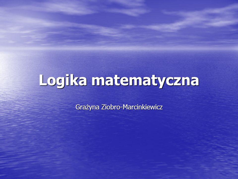 Logika matematyczna Grażyna Ziobro-Marcinkiewicz