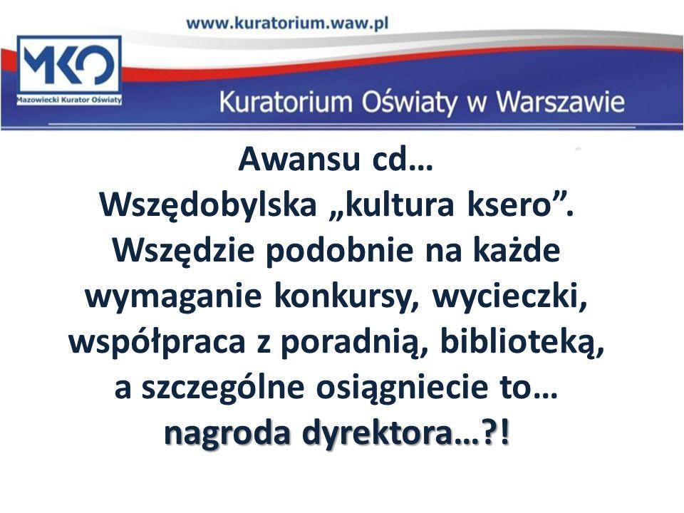 """nagroda dyrektora…?! Awansu cd… Wszędobylska """"kultura ksero"""". Wszędzie podobnie na każde wymaganie konkursy, wycieczki, współpraca z poradnią, bibliot"""
