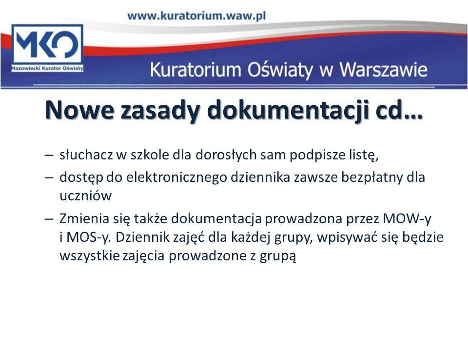 – słuchacz w szkole dla dorosłych sam podpisze listę, – dostęp do elektronicznego dziennika zawsze bezpłatny dla uczniów – Zmienia się także dokumentacja prowadzona przez MOW-y i MOS-y.