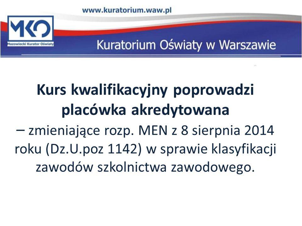 Kurs kwalifikacyjny poprowadzi placówka akredytowana – zmieniające rozp. MEN z 8 sierpnia 2014 roku (Dz.U.poz 1142) w sprawie klasyfikacji zawodów szk