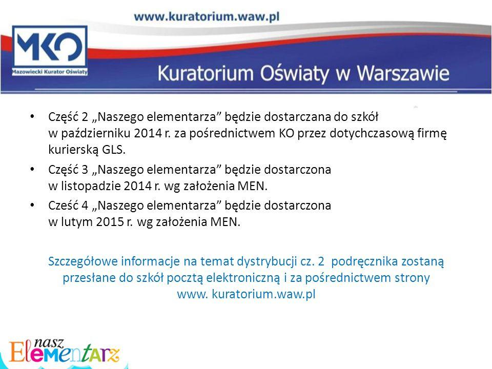 """Część 2 """"Naszego elementarza"""" będzie dostarczana do szkół w październiku 2014 r. za pośrednictwem KO przez dotychczasową firmę kurierską GLS. Część 3"""