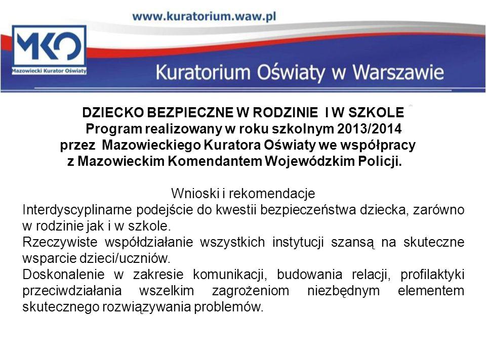 DZIECKO BEZPIECZNE W RODZINIE I W SZKOLE Program realizowany w roku szkolnym 2013/2014 przez Mazowieckiego Kuratora Oświaty we współpracy z Mazowieckim Komendantem Wojewódzkim Policji.