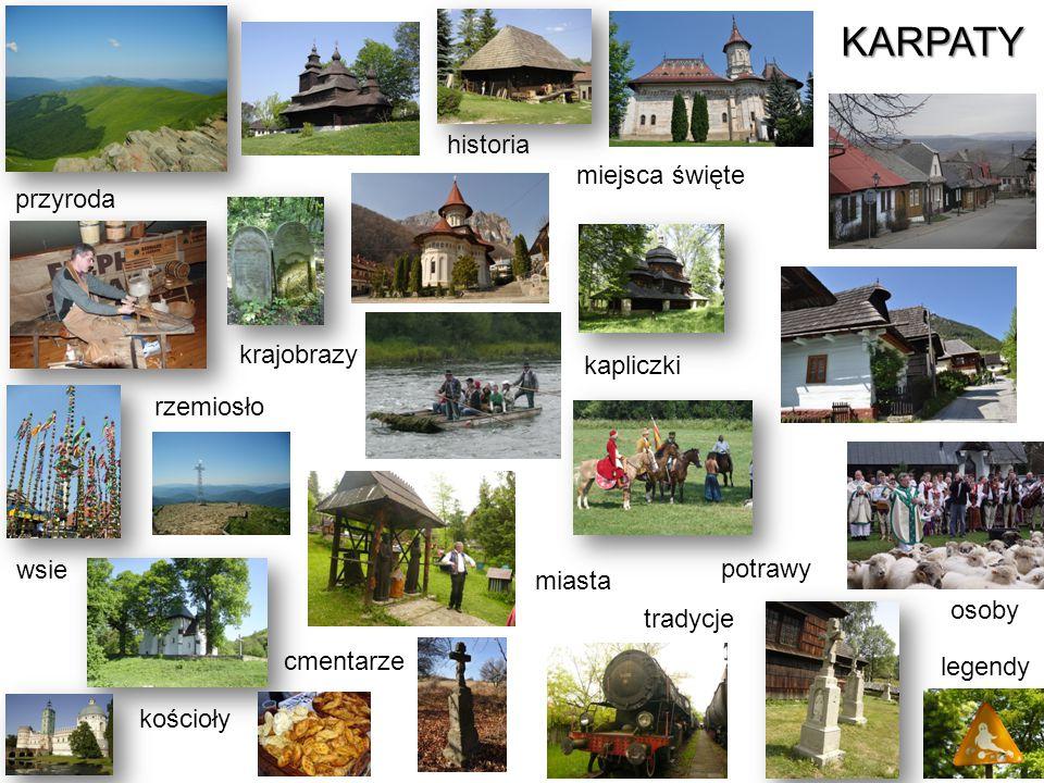 3 przyroda wsie miasta kościoły kapliczki miejsca święte tradycje historia legendy rzemiosło cmentarze kapliczki krajobrazy osoby potrawy KARPATY