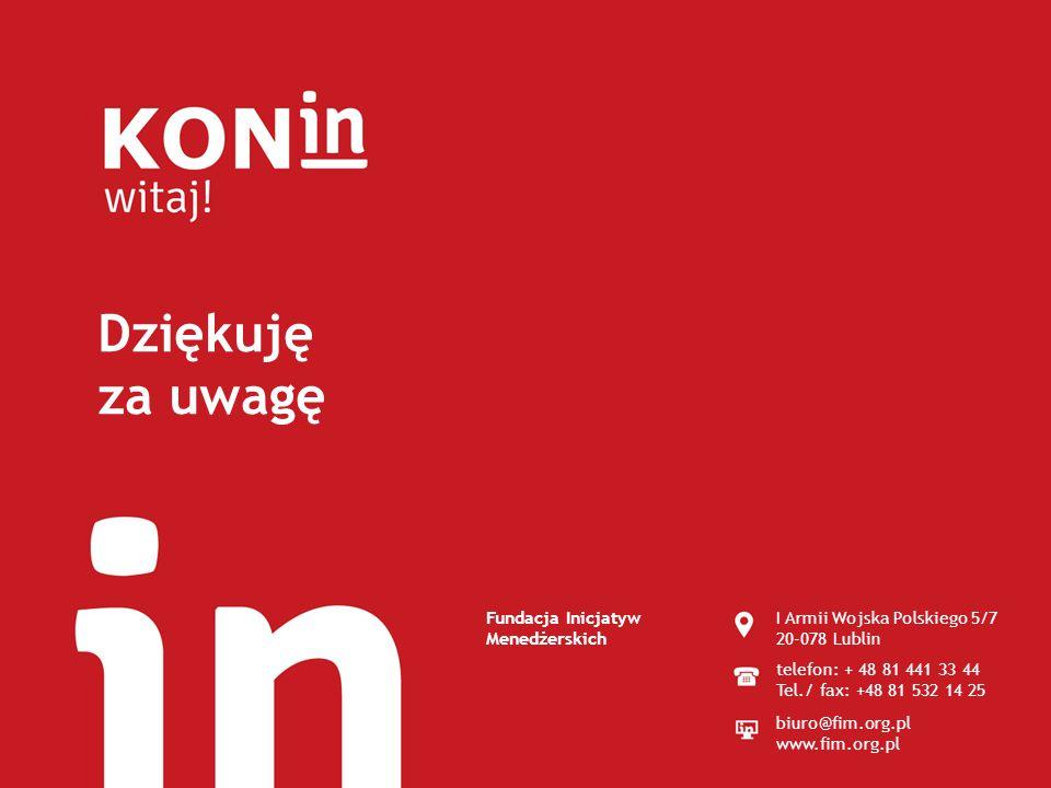 Dziękuję za uwagę Fundacja Inicjatyw Menedżerskich I Armii Wojska Polskiego 5/7 20-078 Lublin telefon: + 48 81 441 33 44 Tel./ fax: +48 81 532 14 25 b