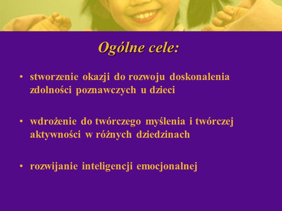 Ogólne cele: stworzenie okazji do rozwoju doskonalenia zdolności poznawczych u dzieci wdrożenie do twórczego myślenia i twórczej aktywności w różnych