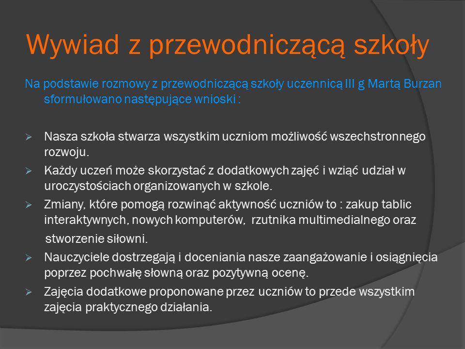 Wywiad z przewodniczącą szkoły Na podstawie rozmowy z przewodniczącą szkoły uczennicą III g Martą Burzan sformułowano następujące wnioski :  Nasza sz