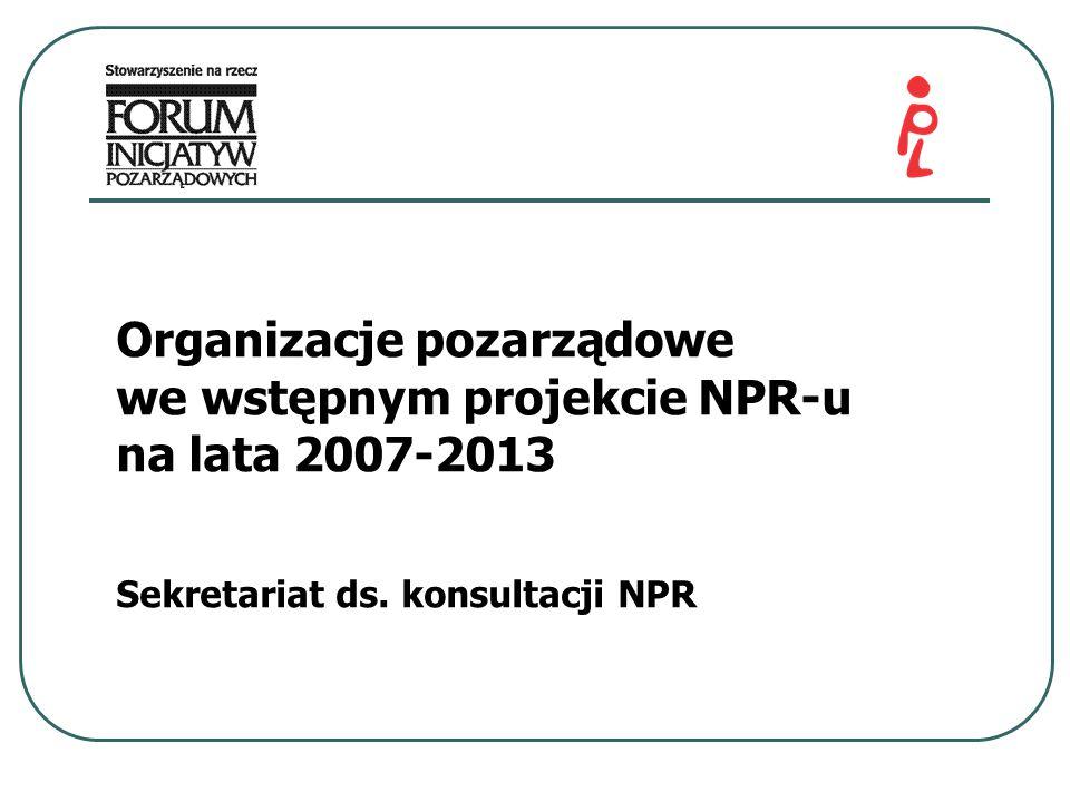 Organizacje pozarządowe we wstępnym projekcie NPR-u na lata 2007-2013 Sekretariat ds. konsultacji NPR