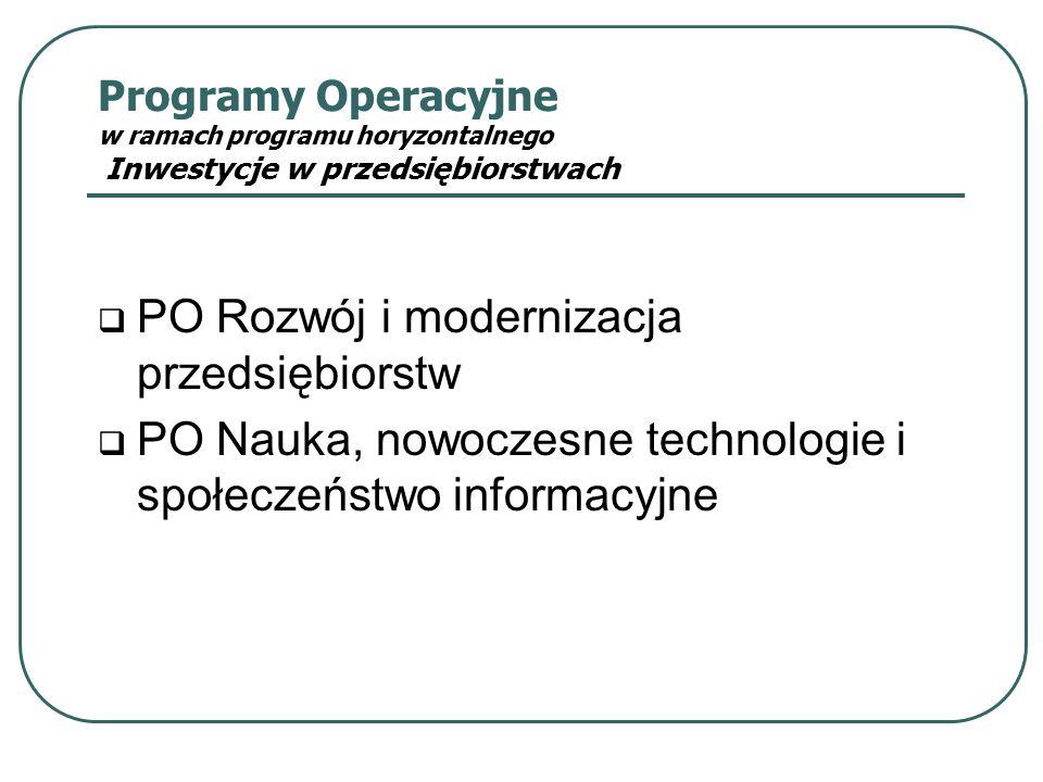 Programy Operacyjne w ramach programu horyzontalnego Inwestycje w przedsiębiorstwach  PO Rozwój i modernizacja przedsiębiorstw  PO Nauka, nowoczesne