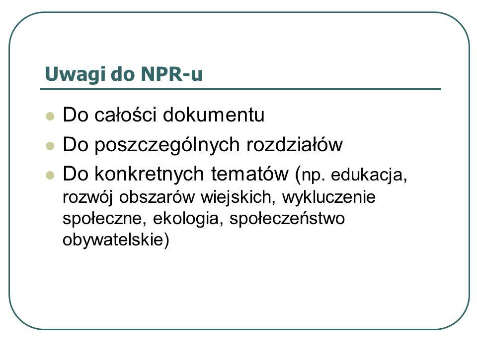 Uwagi do NPR-u Do całości dokumentu Do poszczególnych rozdziałów Do konkretnych tematów ( np. edukacja, rozwój obszarów wiejskich, wykluczenie społecz