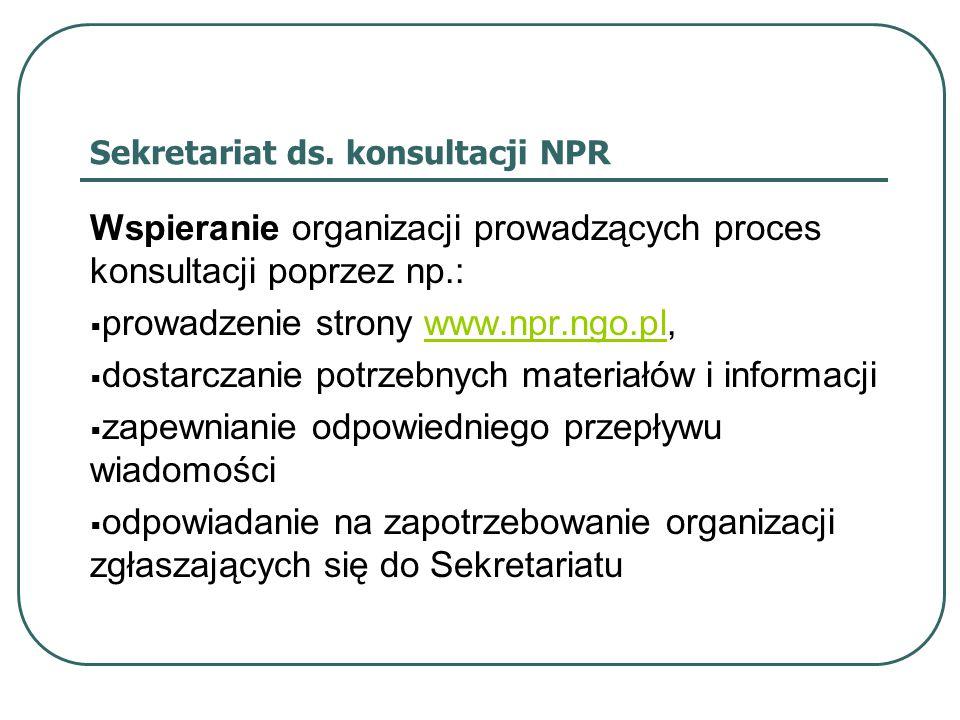 Sekretariat ds. konsultacji NPR Wspieranie organizacji prowadzących proces konsultacji poprzez np.:  prowadzenie strony www.npr.ngo.pl,www.npr.ngo.pl