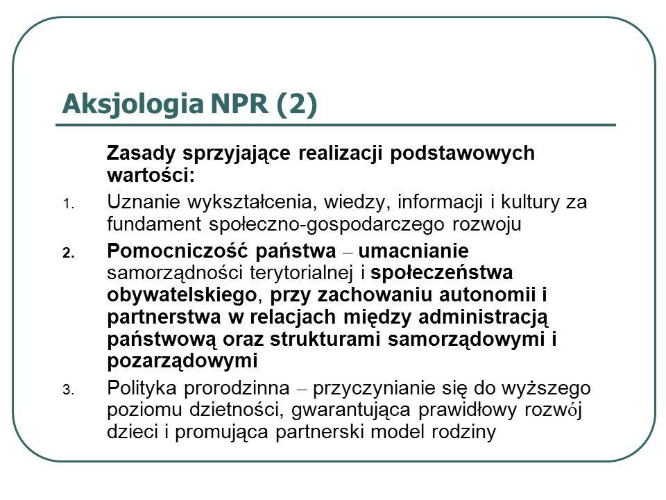 Aksjologia NPR (2) Zasady sprzyjające realizacji podstawowych wartości: 1. Uznanie wykształcenia, wiedzy, informacji i kultury za fundament społeczno-