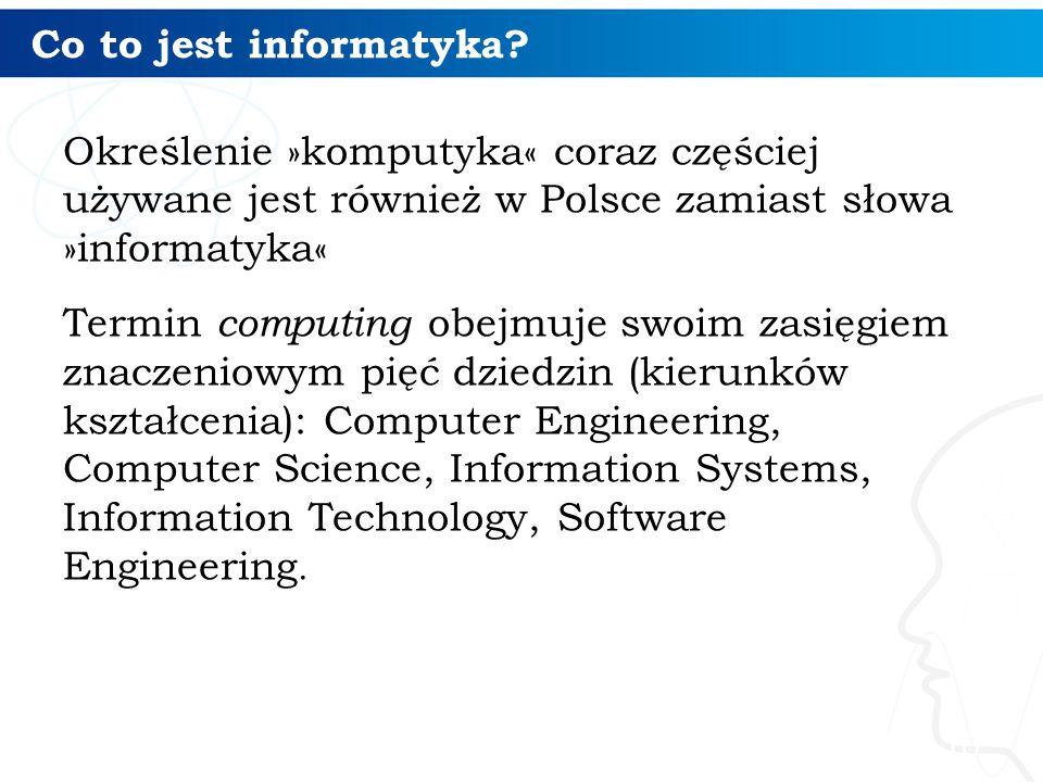 Co to jest informatyka? Określenie »komputyka« coraz częściej używane jest również w Polsce zamiast słowa »informatyka« Termin computing obejmuje swoi