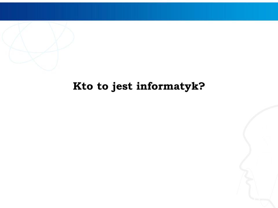 Kto to jest informatyk? 11