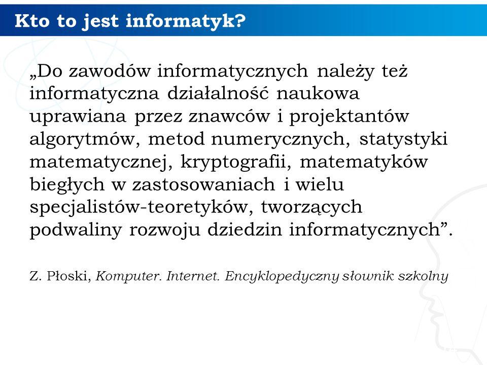 """Kto to jest informatyk? """"Do zawodów informatycznych należy też informatyczna działalność naukowa uprawiana przez znawców i projektantów algorytmów, me"""