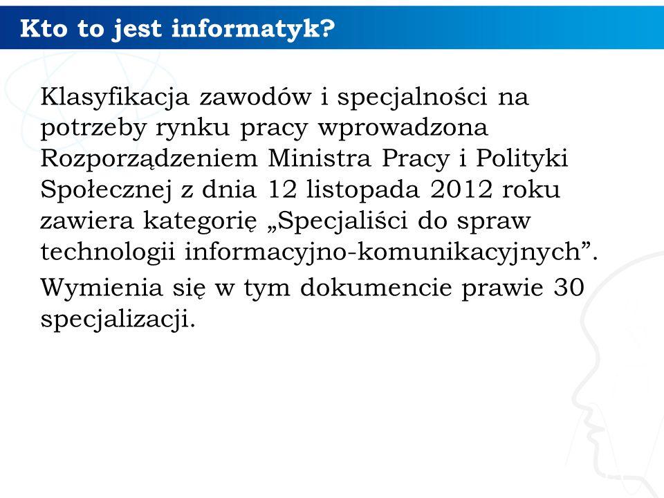 Kto to jest informatyk? Klasyfikacja zawodów i specjalności na potrzeby rynku pracy wprowadzona Rozporządzeniem Ministra Pracy i Polityki Społecznej z
