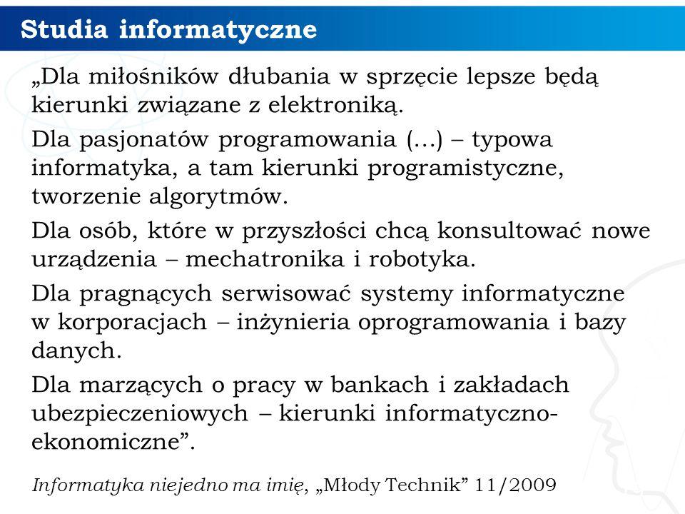 """Studia informatyczne """"Dla miłośników dłubania w sprzęcie lepsze będą kierunki związane z elektroniką. Dla pasjonatów programowania (…) – typowa inform"""
