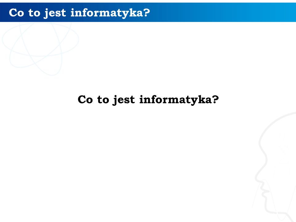Co to jest informatyka? 3