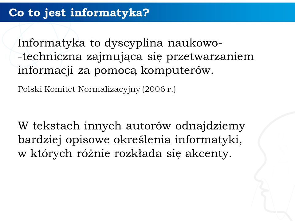 Co to jest informatyka? Informatyka to dyscyplina naukowo- -techniczna zajmująca się przetwarzaniem informacji za pomocą komputerów. Polski Komitet No