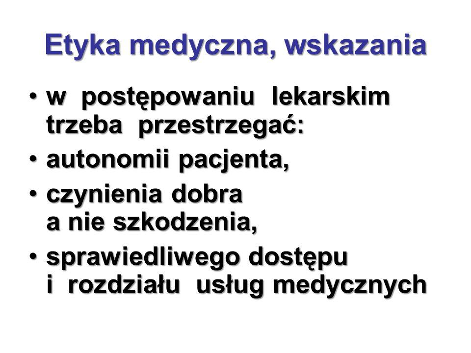 Etyka medyczna, wskazania w postępowaniu lekarskim trzeba przestrzegać:w postępowaniu lekarskim trzeba przestrzegać: autonomii pacjenta,autonomii pacjenta, czynienia dobra a nie szkodzenia,czynienia dobra a nie szkodzenia, sprawiedliwego dostępu i rozdziału usług medycznychsprawiedliwego dostępu i rozdziału usług medycznych