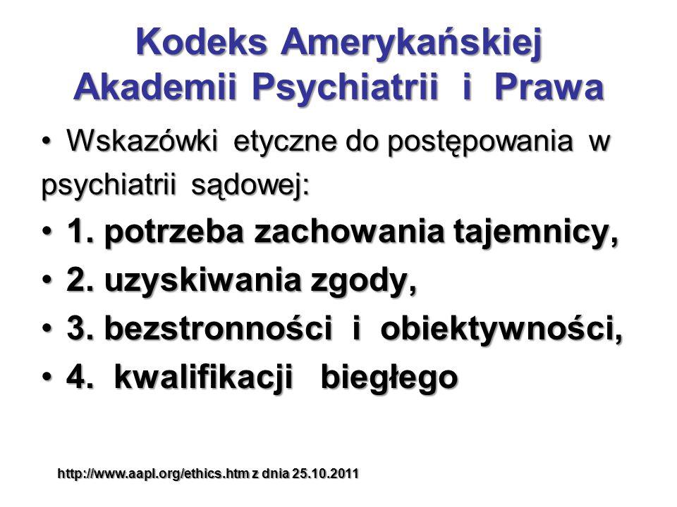 Kodeks Amerykańskiej Akademii Psychiatrii i Prawa Wskazówki etyczne do postępowania wWskazówki etyczne do postępowania w psychiatrii sądowej: 1.