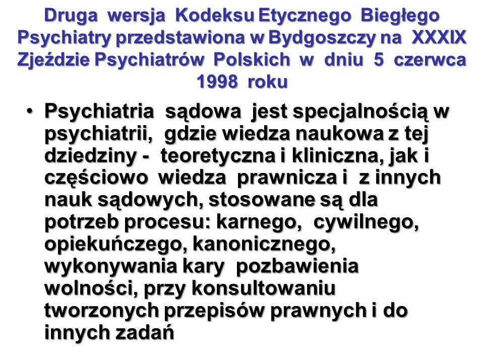 Druga wersja Kodeksu Etycznego Biegłego Psychiatry przedstawiona w Bydgoszczy na XXXIX Zjeździe Psychiatrów Polskich w dniu 5 czerwca 1998 roku Psychi
