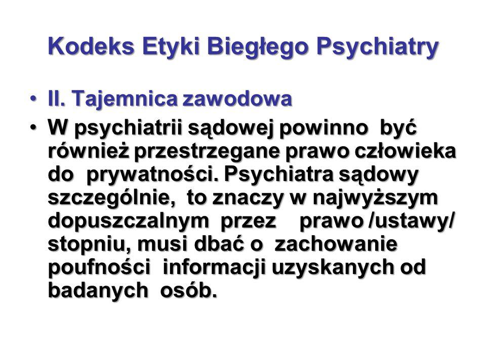 Kodeks Etyki Biegłego Psychiatry II. Tajemnica zawodowaII. Tajemnica zawodowa W psychiatrii sądowej powinno być również przestrzegane prawo człowieka