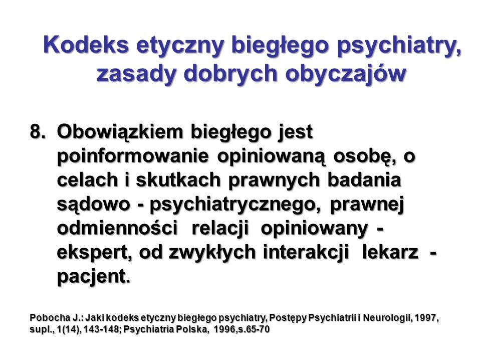 8.Obowiązkiem biegłego jest poinformowanie opiniowaną osobę, o celach i skutkach prawnych badania sądowo - psychiatrycznego, prawnej odmienności relacji opiniowany - ekspert, od zwykłych interakcji lekarz - pacjent.