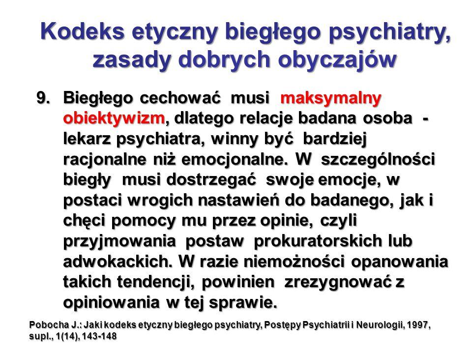 9.Biegłego cechować musi maksymalny obiektywizm, dlatego relacje badana osoba - lekarz psychiatra, winny być bardziej racjonalne niż emocjonalne. W sz