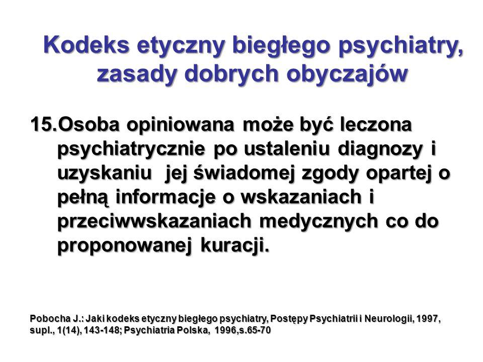 15.Osoba opiniowana może być leczona psychiatrycznie po ustaleniu diagnozy i uzyskaniu jej świadomej zgody opartej o pełną informacje o wskazaniach i